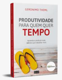 Livro Produtividade para quem quer tempo | Geronimo Theml